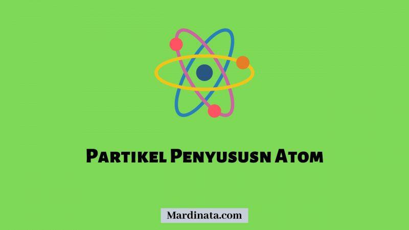 Partikel Penyususn Atom